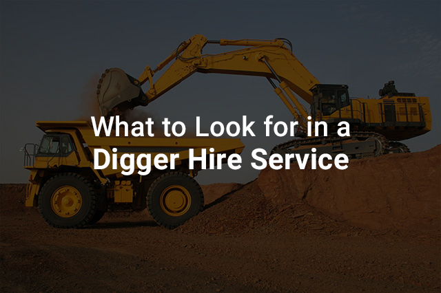 What to look for in a Digger hire service